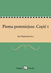Pisma pomniejsze. Część 1 - Jan Majorkiewicz - ebook