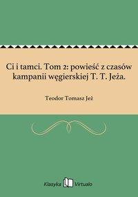 Ci i tamci. Tom 2: powieść z czasów kampanii węgierskiej T. T. Jeża.