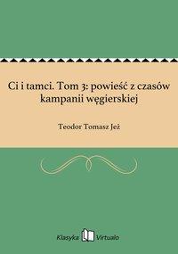 Ci i tamci. Tom 3: powieść z czasów kampanii węgierskiej