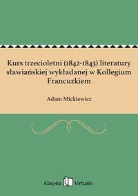 Kurs trzecioletni (1842-1843) literatury sławiańskiej wykładanej w Kollegium Francuzkiem