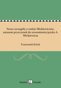 Nowe szczegóły o rodzie Mickiewiczów, zarazem przyczynek do zrozumienia języka A. Mickiewicza