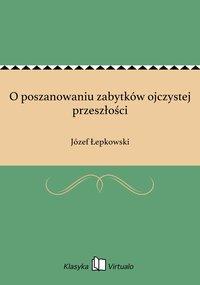 O poszanowaniu zabytków ojczystej przeszłości - Józef Łepkowski - ebook