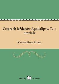 Czterech jeźdźców Apokalipsy. T. 1 : powieść - Vicente Blasco Ibanez - ebook
