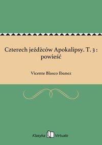 Czterech jeźdżców Apokalipsy. T. 3 : powieść - Vicente Blasco Ibanez - ebook