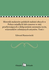 Słownik malarzów polskich tudzież obcych w Polsce osiadłych lub czasowo w niej przebywających z dołączeniem szesnastu rycin, wizerunków celniejszych artystów. Tom 1
