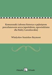 Komurasaki: żałosna historya o pękniętem porcelanowem sercu japońskiem, opowiedziana dla Hality Lutosławskiej