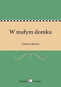 W małym domku - Tadeusz Rittner - ebook