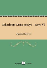 Szkarłatna wizja: poezye – serya VI - Zygmunt Różycki - ebook