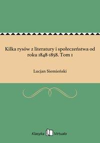 Kilka rysów z literatury i społeczeństwa od roku 1848-1858. Tom 1
