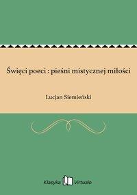 Święci poeci : pieśni mistycznej miłości