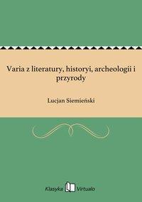 Varia z literatury, historyi, archeologii i przyrody