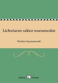 Lichwiarze: szkice warszawskie - Wacław Szymanowski - ebook