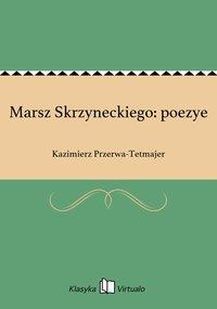 Marsz Skrzyneckiego: poezye - Kazimierz Przerwa-Tetmajer - ebook