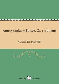 Amerykanka w Polsce. Cz. 1 : romans