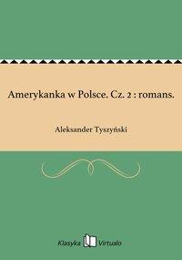 Amerykanka w Polsce. Cz. 2 : romans.