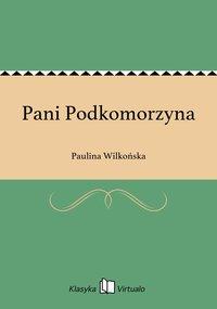 Pani Podkomorzyna - Paulina Wilkońska - ebook