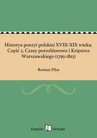 Historya poezyi polskiej XVIII-XIX wieku. Część 2, Czasy porozbiorowe i Księstwa Warszawskiego (1795-1815) - Roman Pilat - ebook