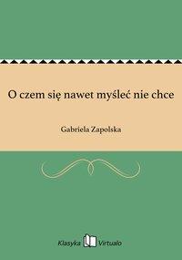 O czem się nawet myśleć nie chce - Gabriela Zapolska - ebook