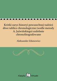Krótki zarys historyi powszechnej tudzież diwe tablice chronologiczne (wedle metody A. Jaźwińskiego) ozdobnie chronolitografowane