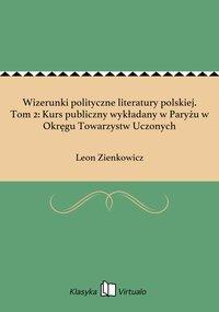 Wizerunki polityczne literatury polskiej. Tom 2: Kurs publiczny wykładany w Paryżu w Okręgu Towarzystw Uczonych