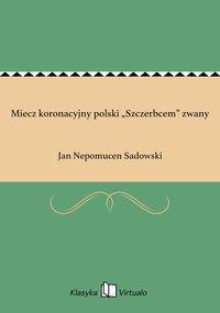 """Miecz koronacyjny polski """"Szczerbcem"""" zwany"""