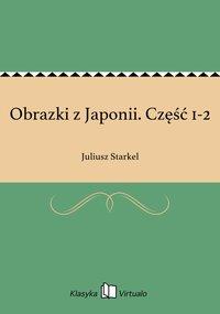 Obrazki z Japonii. Część 1-2 - Juliusz Starkel - ebook