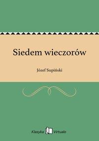 Siedem wieczorów - Józef Supiński - ebook