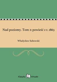 Nad poziomy. Tom 2: powieść z r. 1863