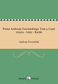 Pisma Andrzeja Towiańskiego. Tom 3, Część trzecia – Listy – Kartki