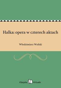 Halka: opera w czterech aktach - Włodzimierz Wolski - ebook