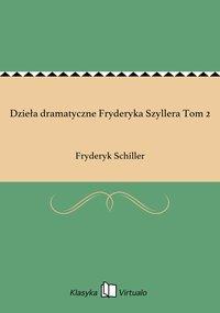 Dzieła dramatyczne Fryderyka Szyllera Tom 2