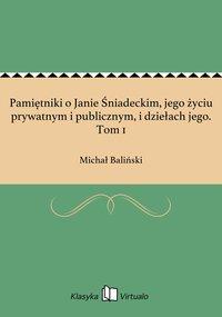 Pamiętniki o Janie Śniadeckim, jego życiu prywatnym i publicznym, i dziełach jego. Tom 1