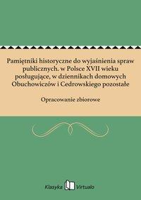 Pamiętniki historyczne do wyjaśnienia spraw publicznych. w Polsce XVII wieku posługujące, w dziennikach domowych Obuchowiczów i Cedrowskiego pozostałe