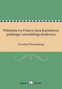 Więzienie we Francyi Jana Kazimierza, polskiego i szwedzkiego królewica