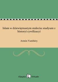 Islam w dziewiętnastym stuleciu: studyum z historyi cywilizacyi