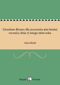 Giordano Bruno: dla uczczenia 300-letniej rocznicy dnia 17 lutego 1600 roku