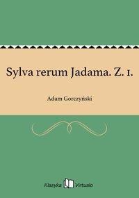 Sylva rerum Jadama. Z. 1. - Adam Gorczyński - ebook