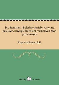 Św. Stanisław i Bolesław Śmiały: Antyteza dziejowa, z uwzględnieniem rozmaitych zdań przeciwnych - Zygmunt Komarnicki - ebook
