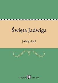 Święta Jadwiga - Jadwiga Papi - ebook
