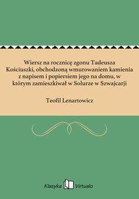 Wiersz na rocznicę zgonu Tadeusza Kościuszki, obchodzoną wmurowaniem kamienia z napisem i popiersiem jego na domu, w którym zamieszkiwał w Solurze w Szwajcarji