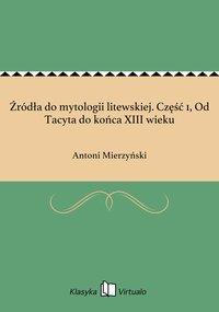 Źródła do mytologii litewskiej. Część 1, Od Tacyta do końca XIII wieku