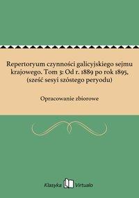 Repertoryum czynności galicyjskiego sejmu krajowego. Tom 3: Od r. 1889 po rok 1895, (sześć sesyi szóstego peryodu)