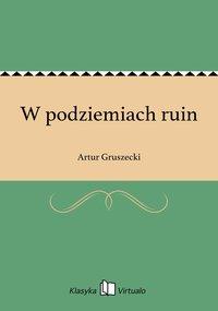 W podziemiach ruin - Artur Gruszecki - ebook