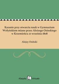 Kazanie przy otwarciu nauk w Gymnazium Wołyńskiem miane przez Aloizego Osinskiego w Krzemieńcu 21 września 1808