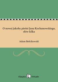 O nowej jakoby pieśni Jana Kochanowskiego, słów kilka