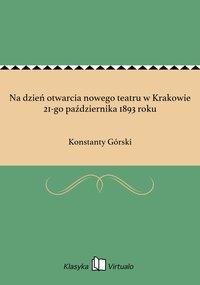 Na dzień otwarcia nowego teatru w Krakowie 21-go października 1893 roku