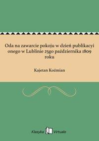 Oda na zawarcie pokoju w dzień publikacyi onego w Lublinie 25go października 1809 roku