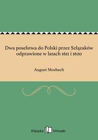 Dwa poselstwa do Polski przez Szlązaków odprawione w latach 1611 i 1620