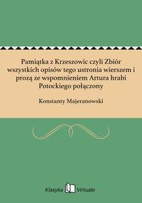 Pamiątka z Krzeszowic czyli Zbiór wszystkich opisów tego ustronia wierszem i prozą ze wspomnieniem Artura hrabi Potockiego połączony - Konstanty Majeranowski - ebook