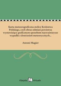 Karta meteorograficzna stolicy Krolestwa Polskiego, czyli obraz odmian powietrza wystawiaiący graficznym sposobem nayważnieysze wypadki z dostrzeżeń meteorycznych czynionych w Warszawie od 1803 do 1828 roku. - Antoni Magier - ebook